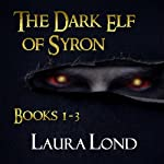 The Dark Elf of Syron: Books 1-3 (       UNABRIDGED) by Laura Lond Narrated by A. T. Chandler
