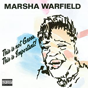 This Is Not Gross, This Is Important | [Marsha Warfield]