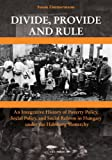 Divide, Provide and Rule - An Integrative History of Poverty Policy, Social Reform, and Social Policy in Hungary under the Habsburg Monarchy