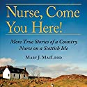 Nurse, Come You Here!: More True Stories of a Country Nurse on a Scottish Isle (       UNABRIDGED) by Mary J. MacLeod Narrated by Jill Tanner