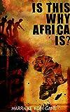 Is This Why Africa Is?: Why Africa is poor, Why Africa is not developing,  What Africa needs, What Africa needs to develop,