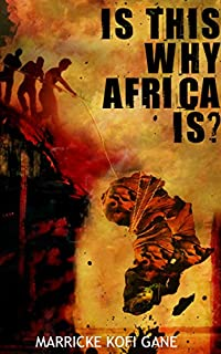 (FREE on 10/1) Is This Why Africa Is?: Why Africa Is Poor, Why Africa Is Not Developing,  What Africa Needs, What Africa Needs To Develop, by Marricke Kofi Gane - http://eBooksHabit.com