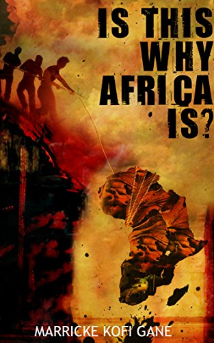 Is This Why Africa Is...? by Marricke Kofi Gane