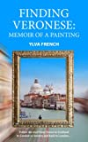 img - for Finding Veronese: Memoir of a Painting: Follow the trail from Venice to Scotland to London to Sweden and back to London book / textbook / text book