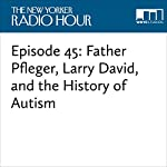 Episode 45: Father Pfleger, Larry David, and the History of Autism | David Remnick,Michael Pfleger,Larry David