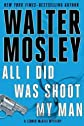 All I Did Was Shoot My Man (Leonid McGill Mystery) [ ALL I DID WAS SHOOT MY MAN (LEONID MCGILL MYSTERY) BY Mosley, Walter ( Author ) Jan-24-2012