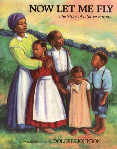 Now Let Me Fly: The Story of a Slave Family (Aladdin Picture Books)