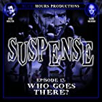 Who Goes There?: Suspense, Episode 17 | John C. Alsedek,Dana Perry-Hayes