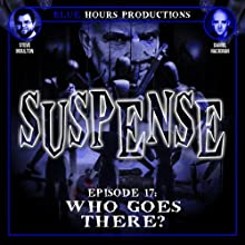Who Goes There?: Suspense, Episode 17  by John C. Alsedek, Dana Perry-Hayes Narrated by Steve Moulton, Sean Hackman