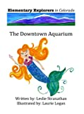 Elementary Explorers In Colorado: Downtown Aquarium