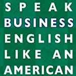Speak Business English Like an American: Learn the Idioms & Expressions You Need to Succeed on the Job! | Amy Gillett
