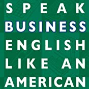 Speak Business English Like an American: Learn the Idioms & Expressions You Need to Succeed on the Job! | [Amy Gillett]
