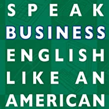 Speak Business English Like an American: Learn the Idioms & Expressions You Need to Succeed on the Job! Audiobook by Amy Gillett