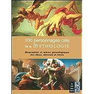 100 Personnages clés de la Mythologie : Biographie et arbres généalogiques des dieux, déesses et héros