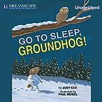 Go to Sleep, Groundhog! | Judy Cox