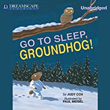 Go to Sleep, Groundhog! (       UNABRIDGED) by Judy Cox Narrated by Susie Berneis