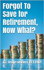 Forgot To Save for Retirement, Now What?: e-Directory for Best Places to Retire