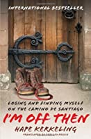 I&#39;m Off Then: Losing and Finding Myself on the Camino de Santiago
