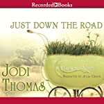 Just Down the Road: A Harmony Novel, Book 4 (       UNABRIDGED) by Jodi Thomas Narrated by Julia Gibson
