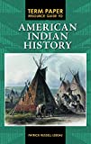 Term Paper Resource Guide to American Indian History (Term Paper Resource Guides)