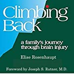 Climbing Back: A Family's Journey Through Brain Injury   Elise Rosenhaupt