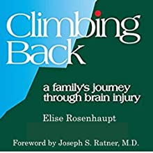Climbing Back: A Family's Journey Through Brain Injury | Livre audio Auteur(s) : Elise Rosenhaupt Narrateur(s) : Elise Rosenhaupt