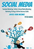 img - for SOCIAL MEDIA: Facebook Marketing, Twitter & Social Media Marketing. Boost Your Business Today! (social media marketing, facebook & Twitter 1) book / textbook / text book
