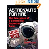 Astronauts For Hire: The Emergence of a Commercial Astronaut Corps (Springer Praxis Books / Space Exploration)...