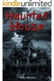 Horror: Haunted House (Mystery Suspense Thriller FREE BONUS BOOK INCLUDED) (Psychological Darkness Anthologies Murder)