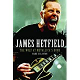 James Hetfield: The Wolf At Metallica's Doorby Mark Eglinton