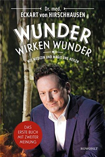 Wunder wirken Wunder: Wie Medizin und Magie uns heilen das Buch von Dr. med. Eckart von Hirschhausen - Preis vergleichen und online kaufen