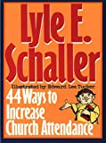 44 Ways to Increase Church Attendance (0687132878) by Lyle E Schaller