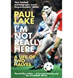 Paul Lake [ I'm Not Really Here ] [ I'M NOT REALLY HERE ] BY Lake, Paul ( AUTHOR ) Aug-02-2012 Paperback