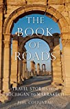 Phil Cousineau The Book of Roads: Travel Stories from Michigan to Marrakech