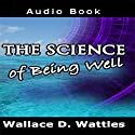 The Science of Being Well Audiobook by Wallace D. Wattles Narrated by Jason McCoy