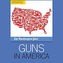 Guns in America (       UNABRIDGED) by The Washington Post Narrated by Paul Boehmer