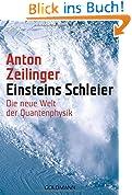 Einsteins Schleier: Die neue Welt der Quantenphysik