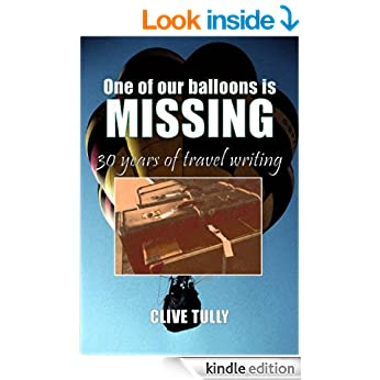 One of our Balloons is Missing - 30 years of travel writing, by Clive Tully