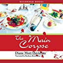The Main Corpse (       UNABRIDGED) by Diane Mott Davidson Narrated by Barbara Rosenblat