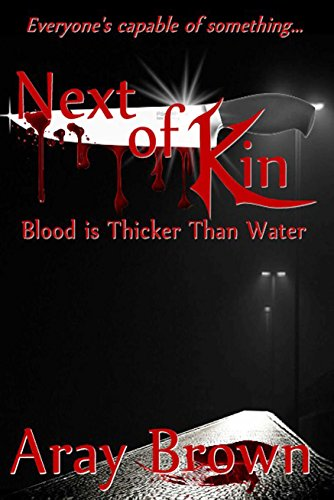 Book: Blood Is Thicker Than Water (Next Of Kin Book 1) by Aray Brown