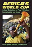 """Peter Alegi and Chris Bolsmann (editors), """"Africa's World Cup: Critical Reflections on Play, Patriotism, Spectatorship, and Space"""" (University of Michigan Press, 2013)"""