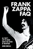 Frank Zappa Faq: All That's Left to Know About the Father of Invention (FAQ Series)