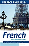 Eliane Kurbegov Perfect Phrases in French for Confident Travel: The No Faux-Pas Phrasebook for the Perfect Trip (Perfect Phrases Series)