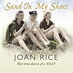 Sand in My Shoes: War-time Diaries of a WAAF | Joan Rice