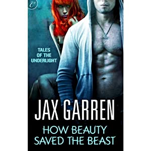How Beauty Saved the Beast: Book Two of Tales of the Underlight | [Jax Garren]
