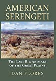 img - for American Serengeti: The Last Big Animals of the Great Plains book / textbook / text book