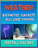 WEATHER Extreme! Awesome! Fascinating! BIG Photos, Fun Facts, Silly Jokes For KIDS! (80+ pages Water Cycle, Clouds, Rain, Snow, Hurricanes, Tornados,and MORE!)