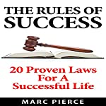 The Rules of Success: 20 Proven Laws for a Successful Life | Marc Pierce