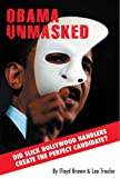 img - for Obama Unmasked: Did Slick Hollywood Handlers Create the Perfect Candidate? book / textbook / text book
