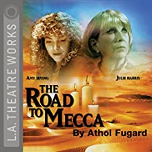 The Road to Mecca  by Athol Fugard Narrated by Julie Harris, Amy Irving, Harris Yulin